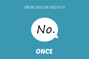 People should only have to say 'no' to you once