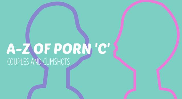 A-Z of Porn. 'C'