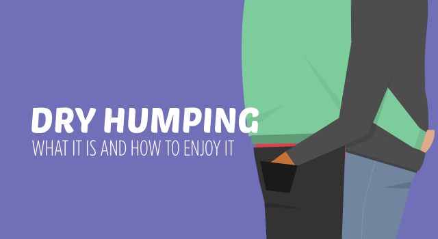 Dry humping. What it is and how to enjoy it more