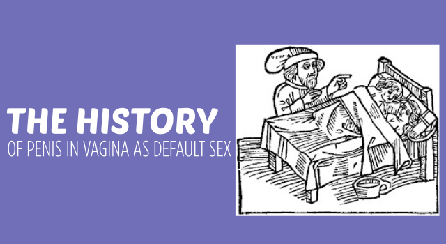 The history of penis in vagina as default sex - Dr Eleanor Janega