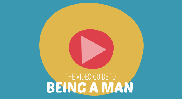 The Video Guide to Being a Man